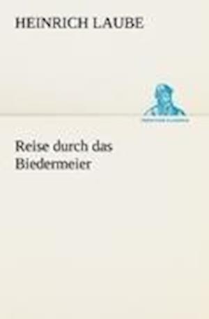 Reise Durch Das Biedermeier af Heinrich Laube