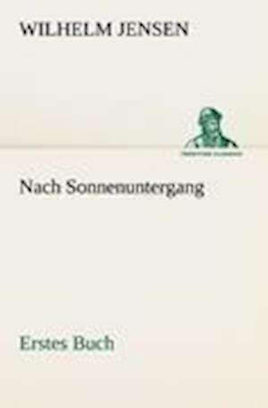 Nach Sonnenuntergang - Erstes Buch af Wilhelm Jensen