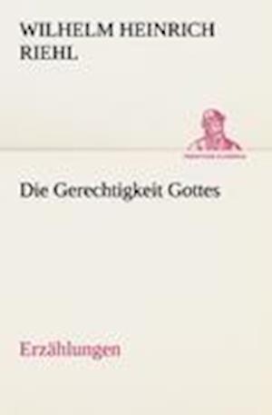 Die Gerechtigkeit Gottes - Erzahlungen af Wilhelm Heinrich Riehl