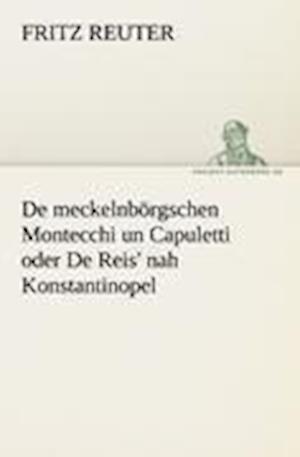 de Meckelnborgschen Montecchi Un Capuletti Oder de Reis' Nah Konstantinopel af Fritz Reuter