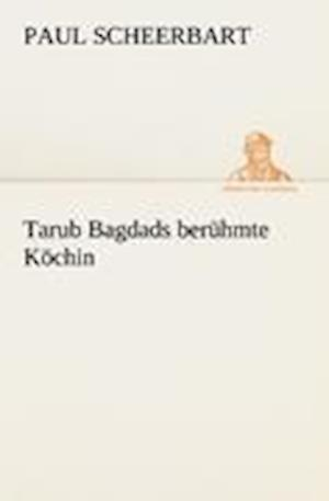Tarub Bagdads Beruhmte Kochin af Paul Scheerbart