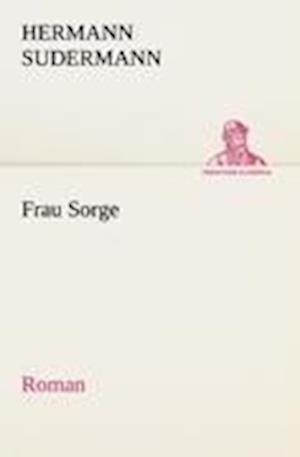 Frau Sorge af Hermann Sudermann