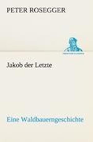 Jakob Der Letzte af Peter Rosegger