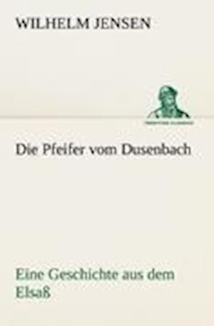 Die Pfeifer Vom Dusenbach af Wilhelm Jensen
