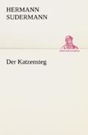 Der Katzensteg af Hermann Sudermann