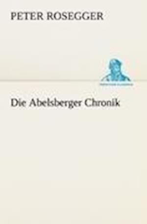 Die Abelsberger Chronik af Peter Rosegger