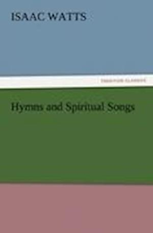 Hymns and Spiritual Songs af Isaac Watts