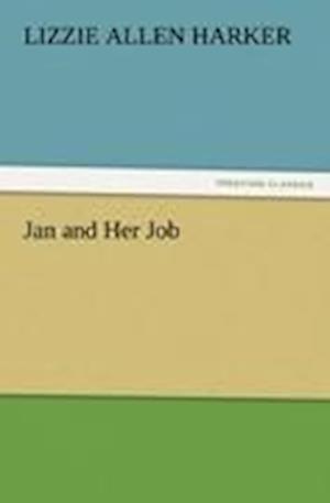 Jan and Her Job af Lizzie Allen Harker