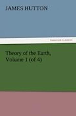 Theory of the Earth, Volume 1 (of 4) af James Hutton