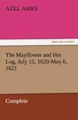 The Mayflower and Her Log, July 15, 1620-May 6, 1621 - Complete af Azel Ames