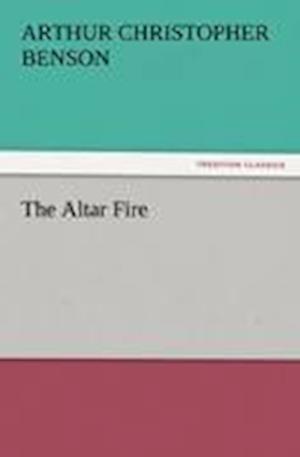 The Altar Fire af Arthur Christopher Benson