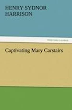 Captivating Mary Carstairs af Henry Sydnor Harrison