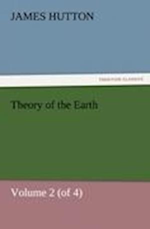 Theory of the Earth, Volume 2 (of 4) af James Hutton