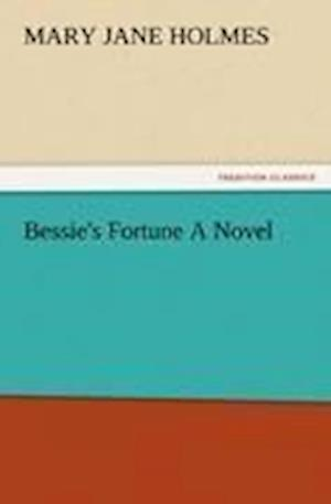 Bessie's Fortune a Novel af Mary Jane Holmes