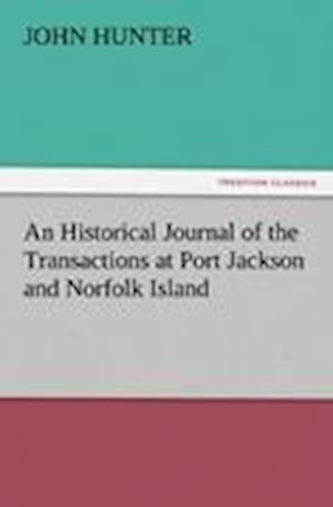 An Historical Journal of the Transactions at Port Jackson and Norfolk Island af John Hunter
