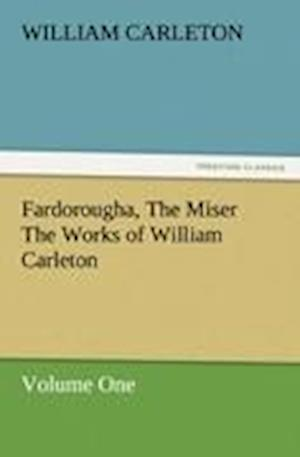 Fardorougha, the Miser the Works of William Carleton, Volume One af William Carleton