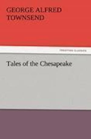 Tales of the Chesapeake af George Alfred Townsend