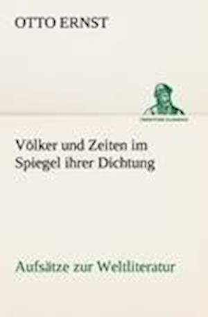 Volker Und Zeiten Im Spiegel Ihrer Dichtung af Otto Ernst