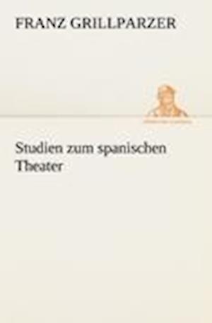 Studien Zum Spanischen Theater af Franz Grillparzer