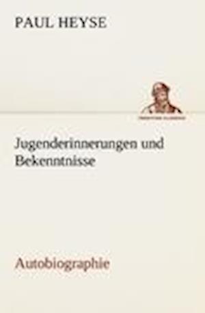 Jugenderinnerungen Und Bekenntnisse. Autobiographie af Paul Heyse