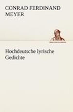 Hochdeutsche Lyrische Gedichte af Conrad Ferdinand Meyer