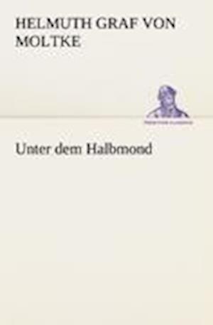 Unter Dem Halbmond af Helmuth Graf Von Moltke