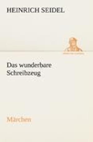 Das Wunderbare Schreibzeug af Heinrich Seidel