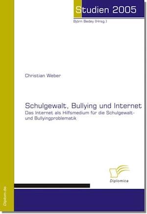 Schulgewalt, Bullying und Internet af Christian Weber