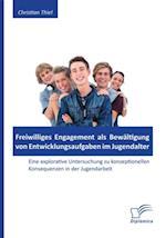 Freiwilliges Engagement als Bewaltigung von Entwicklungsaufgaben im Jugendalter: Eine explorative Untersuchung zu konzeptionellen Konsequenzen in der Jugendarbeit af Christian Thiel