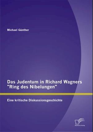 Das Judentum in Richard Wagners &quote;Ring des Nibelungen&quote;: Eine kritische Diskussionsgeschichte af Michael Gunther