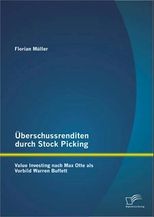 Uberschussrenditen durch Stock Picking: Value Investing nach Max Otte als Vorbild Warren Buffett af Florian Muller