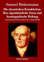Die Chronischen Krankheiten. Ihre Eigenthumliche Natur Und Homoopathische Heilung af Samuel Hahnemann
