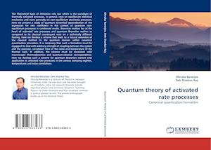 Quantum Theory of Activated Rate Processes af Dhruba Banerjee, Deb Shankar Ray