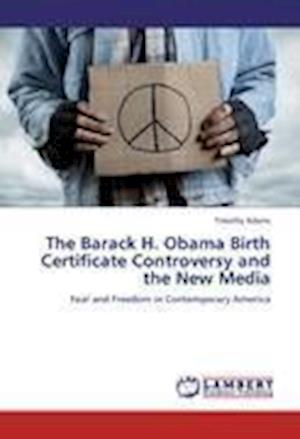 The Barack H. Obama Birth Certificate Controversy and the New Media af Timothy Adams