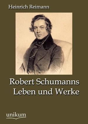 Robert Schumanns Leben Und Werke af Heinrich Reimann