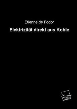 Elektrizitat Direkt Aus Kohle af Etienne De Fodor