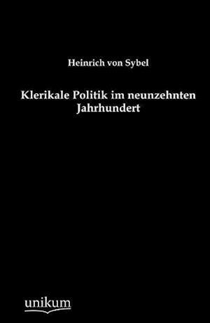 Klerikale Politik Im Neunzehnten Jahrhundert af Heinrich Von Sybel