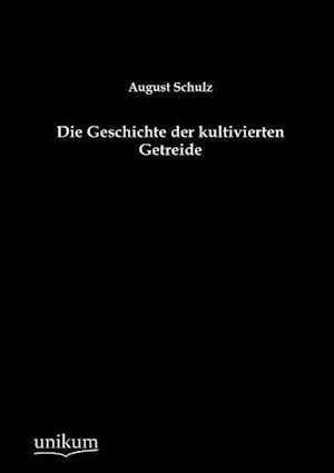Die Geschichte Der Kultivierten Getreide af August Schulz
