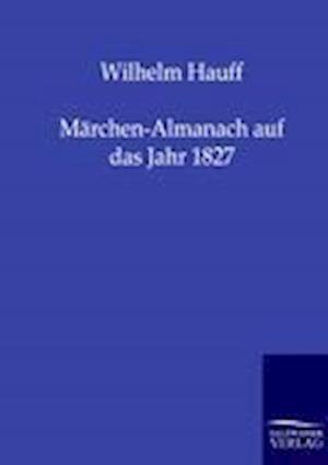 M Rchen-Almanach Auf Das Jahr 1827 af Wilhelm Hauff