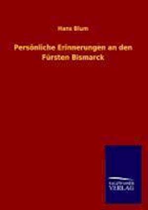 Personliche Erinnerungen an Den Fursten Bismarck af Hans Blum