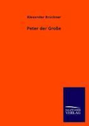 Peter Der Grosse af Alexander Bruckner