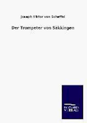 Der Trompeter Von Sakkingen af Joseph Viktor Von Scheffel