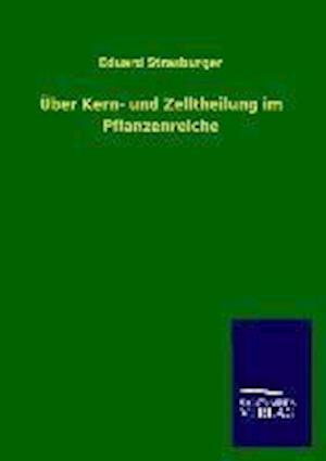 Uber Kern- Und Zelltheilung Im Pflanzenreiche af Eduard Strasburger