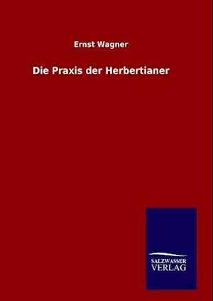 Die Praxis Der Herbertianer af Ernst Wagner