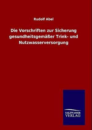 Die Vorschriften Zur Sicherung Gesundheitsgemasser Trink- Und Nutzwasserversorgung af Rudolf Abel