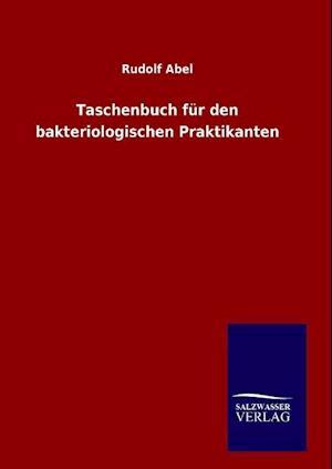 Taschenbuch Fur Den Bakteriologischen Praktikanten af Rudolf Abel