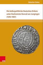 Die Aussenpolitik Des Deutschen Ordens Unter Hochmeister Konrad Von Jungingen (1393-1407) (Nova Mediaevalia, nr. 15)