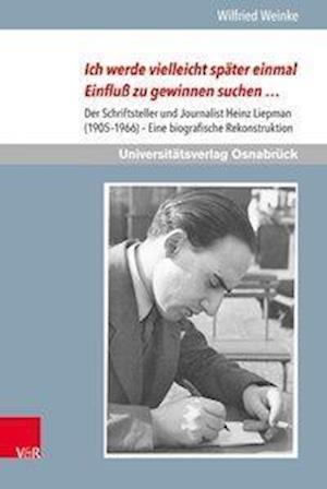 Bog, hardback Ich Werde Vielleicht Spater Einmal Einfluss Zu Gewinnen Suchen ... Der Schriftsteller Und Journalist Heinz Liepman (1905-1966) af Wilfried Weinke