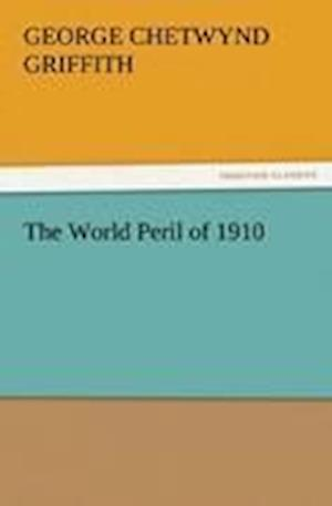 The World Peril of 1910 af George Chetwynd Griffith