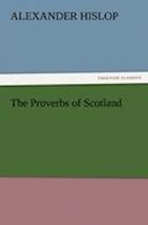 The Proverbs of Scotland af Alexander Hislop